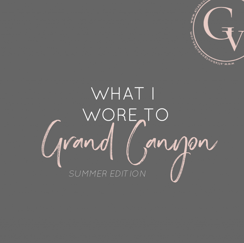 What I wore to Grand Canyon – Summer Edition